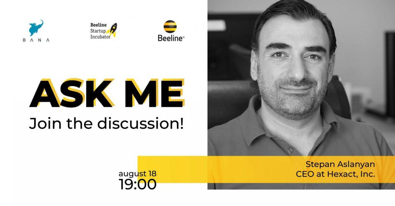 ASK ME շարքի հերթական հյուրը լինելու է Hexact Inc-ի հիմնադիր Ստեփան Ասլանյանը