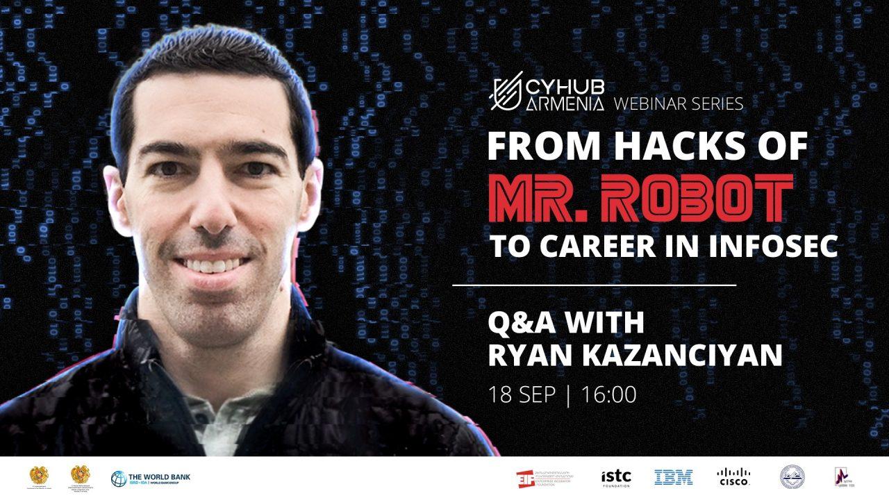 Mr. Robot սերիալի տեխնիկական խորհրդատու Ռայան Կազանչյանը՝ CyHub Armenia-ի վեբինարի հյուր
