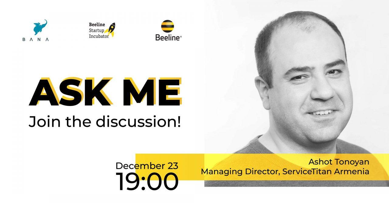 ASK ME շարքի հերթական հյուրը ServiceTitan Armenia-ի գործադիր տնօրեն Աշոտ Տոնոյանն է լինելու