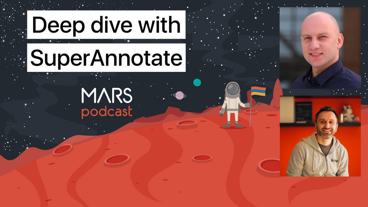 Մեկնարկել է MARS փոդքասթը. Առաջին հյուրը SuperAnnotate-ի համահիմնադիր Տիգրան Պետրոսյանն է