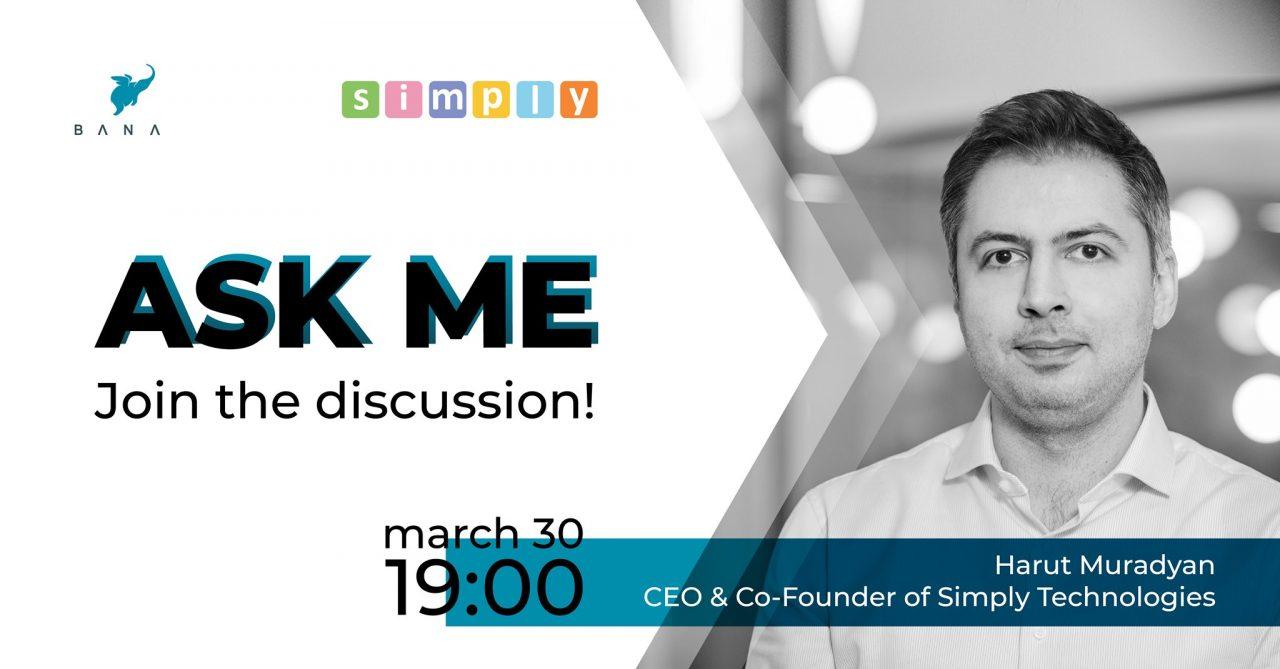 ASK ME շարքի հերթական հյուրը Simply Technologies-ի գործադիր տնօրեն Հարութ Մուրադյանն է լինելու