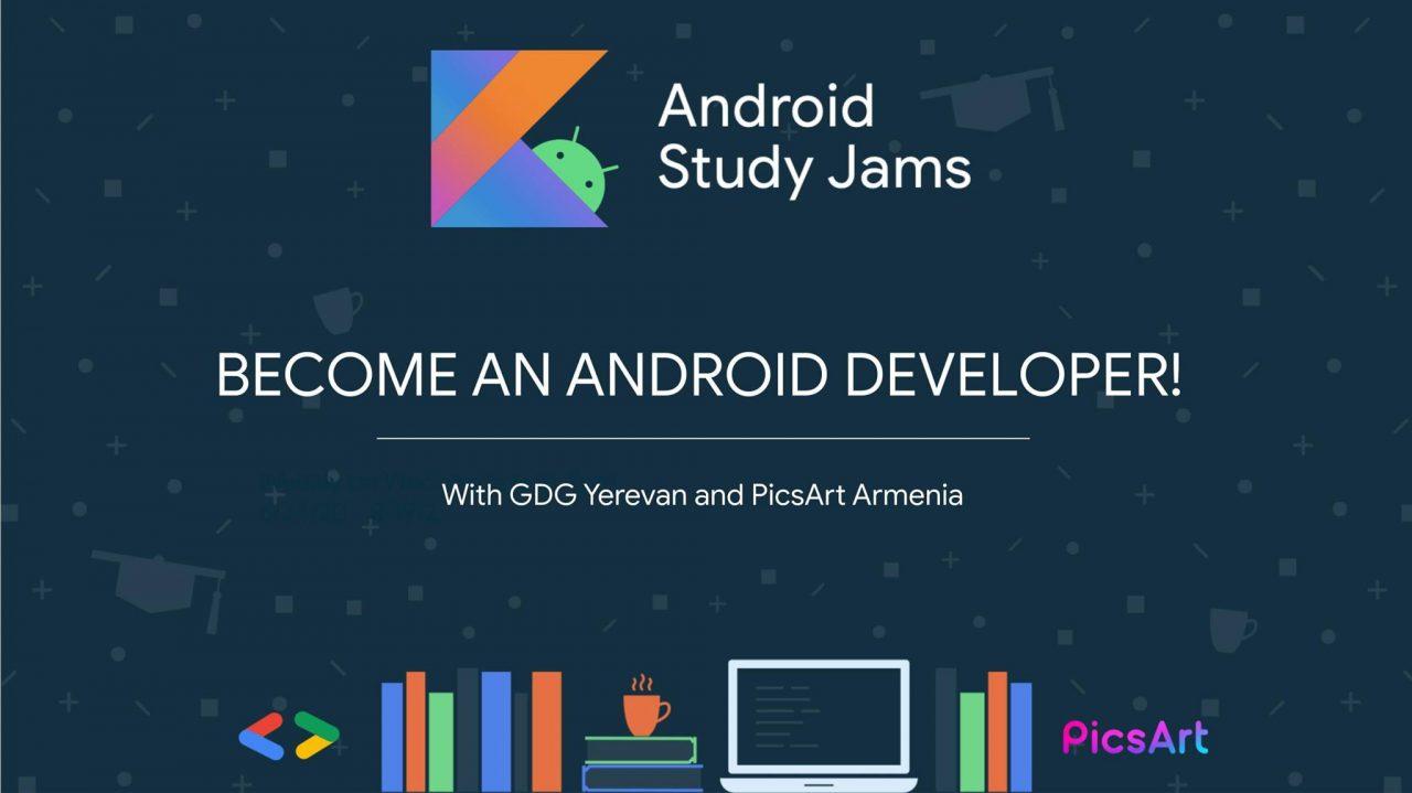 GDG Yerevan համայնքը և PicsArt Armenia-ն համատեղ մեկնարկում են Android Study Jams միջոցառումների շարքը