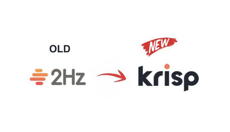 2Hz-ը պաշտոնապես անվանափոխվեց Krisp-ի